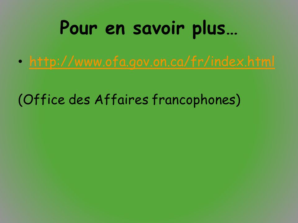 Pour en savoir plus… http://www.ofa.gov.on.ca/fr/index.html