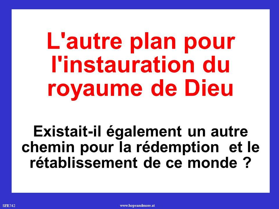 L autre plan pour l instauration du royaume de Dieu Existait-il également un autre chemin pour la rédemption et le rétablissement de ce monde