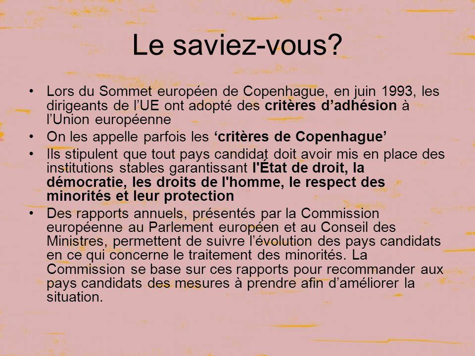 Le saviez-vous Lors du Sommet européen de Copenhague, en juin 1993, les dirigeants de l'UE ont adopté des critères d'adhésion à l'Union européenne.