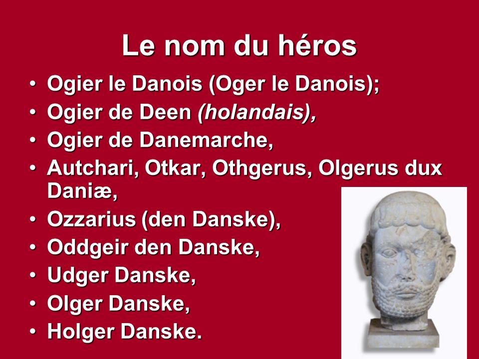Le nom du héros Ogier le Danois (Oger le Danois);