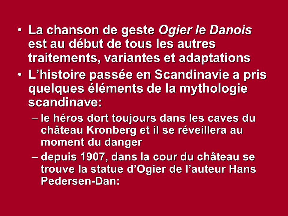 La chanson de geste Ogier le Danois est au début de tous les autres traitements, variantes et adaptations