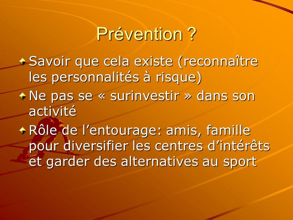 Prévention Savoir que cela existe (reconnaître les personnalités à risque) Ne pas se « surinvestir » dans son activité.