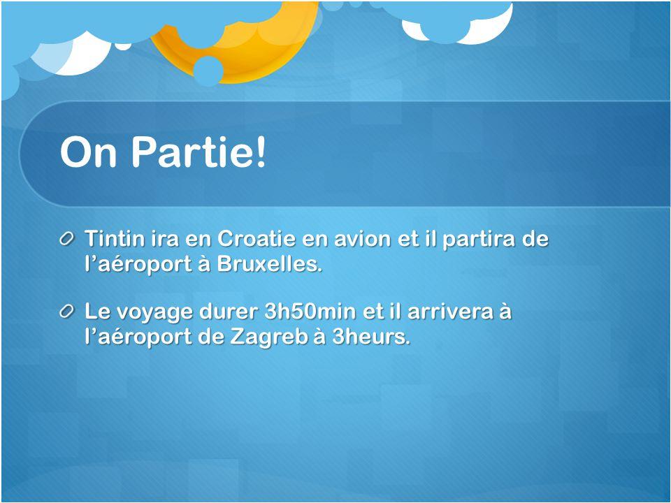 On Partie! Tintin ira en Croatie en avion et il partira de l'aéroport à Bruxelles.