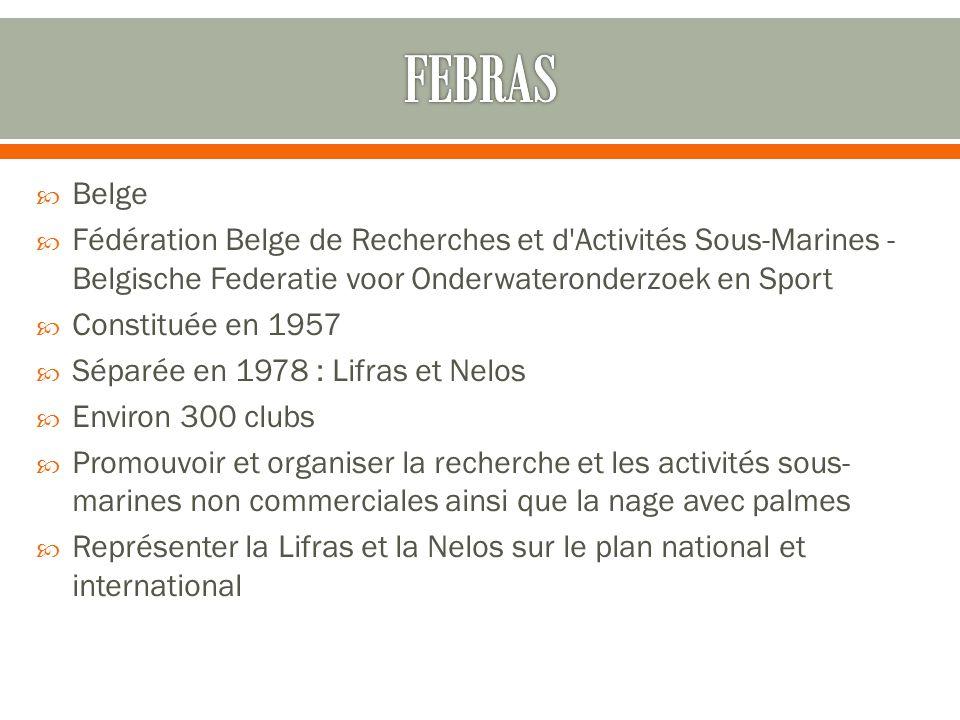 FEBRAS Belge. Fédération Belge de Recherches et d Activités Sous-Marines - Belgische Federatie voor Onderwateronderzoek en Sport.