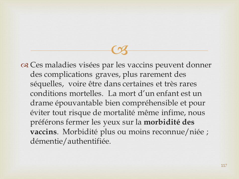 Ces maladies visées par les vaccins peuvent donner des complications graves, plus rarement des séquelles, voire être dans certaines et très rares conditions mortelles.