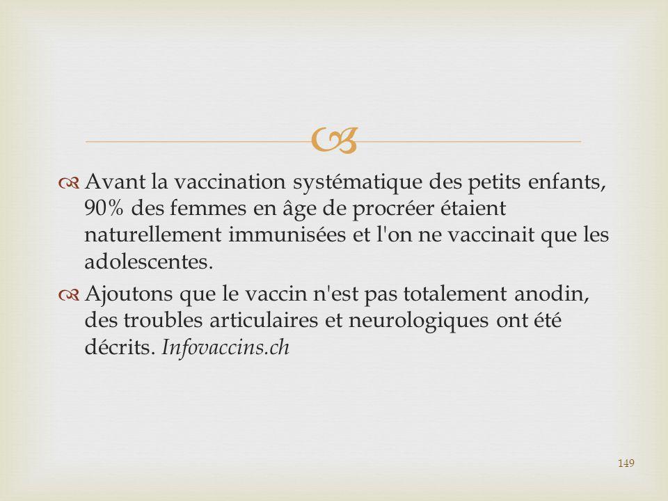 Avant la vaccination systématique des petits enfants, 90% des femmes en âge de procréer étaient naturellement immunisées et l on ne vaccinait que les adolescentes.