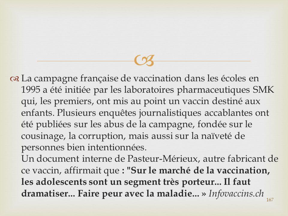 La campagne française de vaccination dans les écoles en 1995 a été initiée par les laboratoires pharmaceutiques SMK qui, les premiers, ont mis au point un vaccin destiné aux enfants.