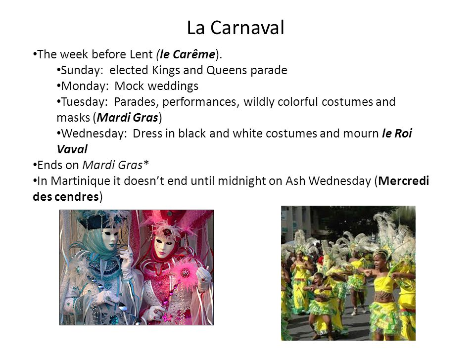 La Carnaval The week before Lent (le Carême).