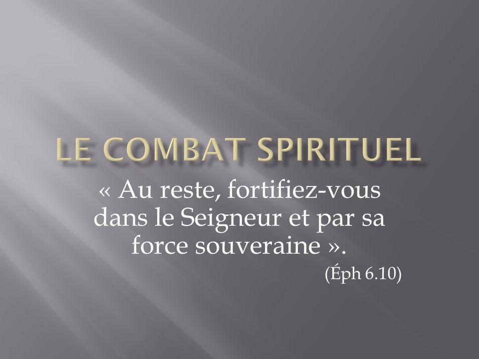 Le combat spirituel « Au reste, fortifiez-vous dans le Seigneur et par sa force souveraine ».