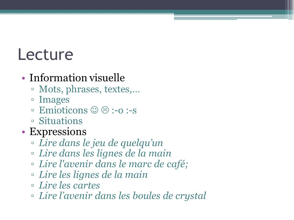 Lecture Information visuelle Expressions Mots, phrases, textes,…