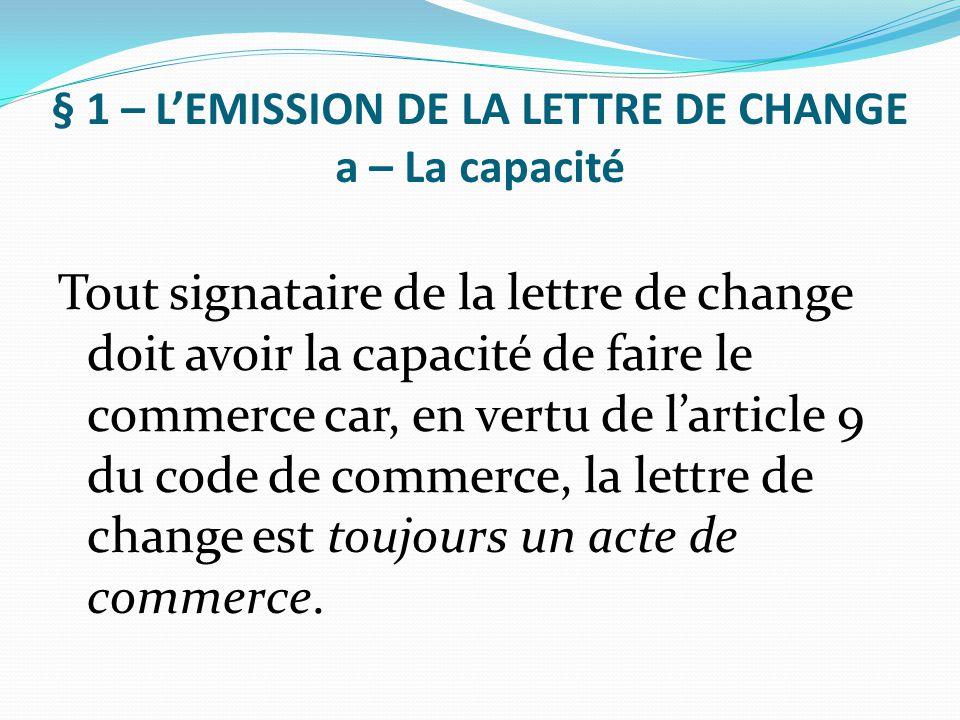 § 1 – L'EMISSION DE LA LETTRE DE CHANGE a – La capacité