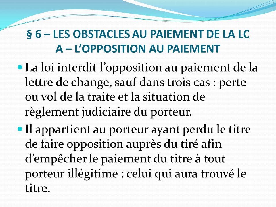§ 6 – LES OBSTACLES AU PAIEMENT DE LA LC A – L'OPPOSITION AU PAIEMENT