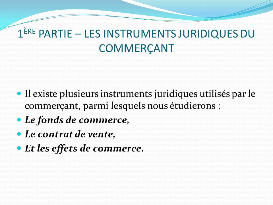 1ère partie – les instruments juridiques du commerçant