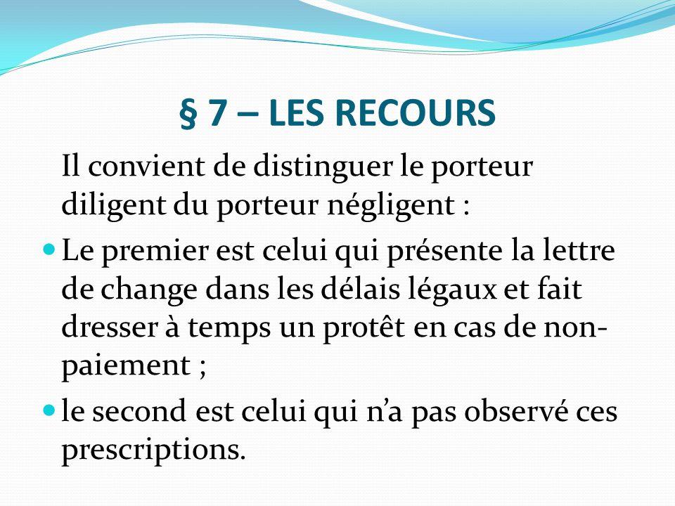 § 7 – LES RECOURS Il convient de distinguer le porteur diligent du porteur négligent :
