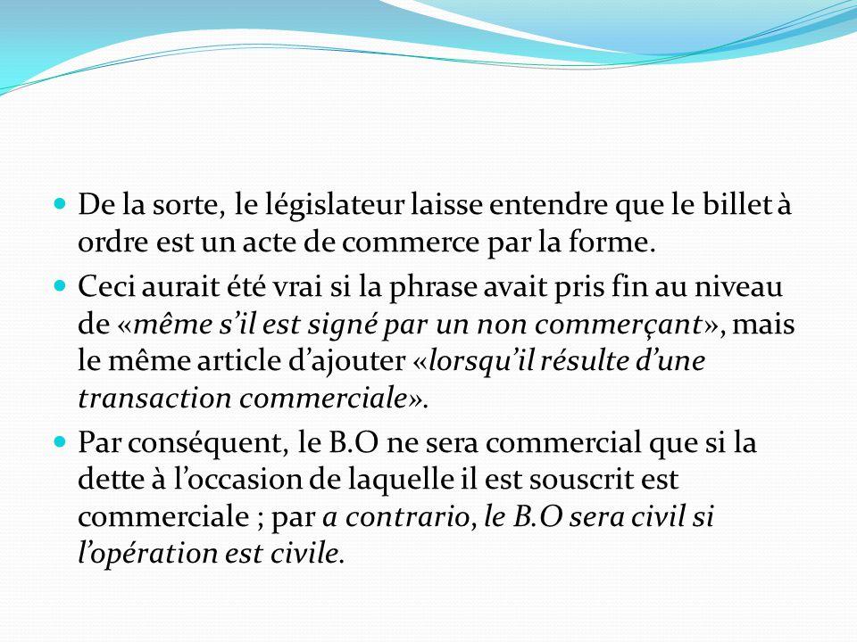 De la sorte, le législateur laisse entendre que le billet à ordre est un acte de commerce par la forme.