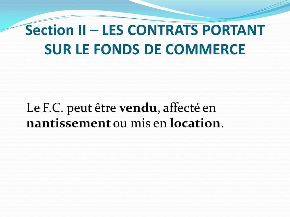 Section II – LES CONTRATS PORTANT SUR LE FONDS DE COMMERCE