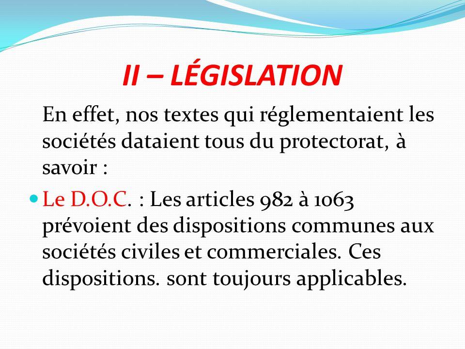 II – LÉGISLATION En effet, nos textes qui réglementaient les sociétés dataient tous du protectorat, à savoir :