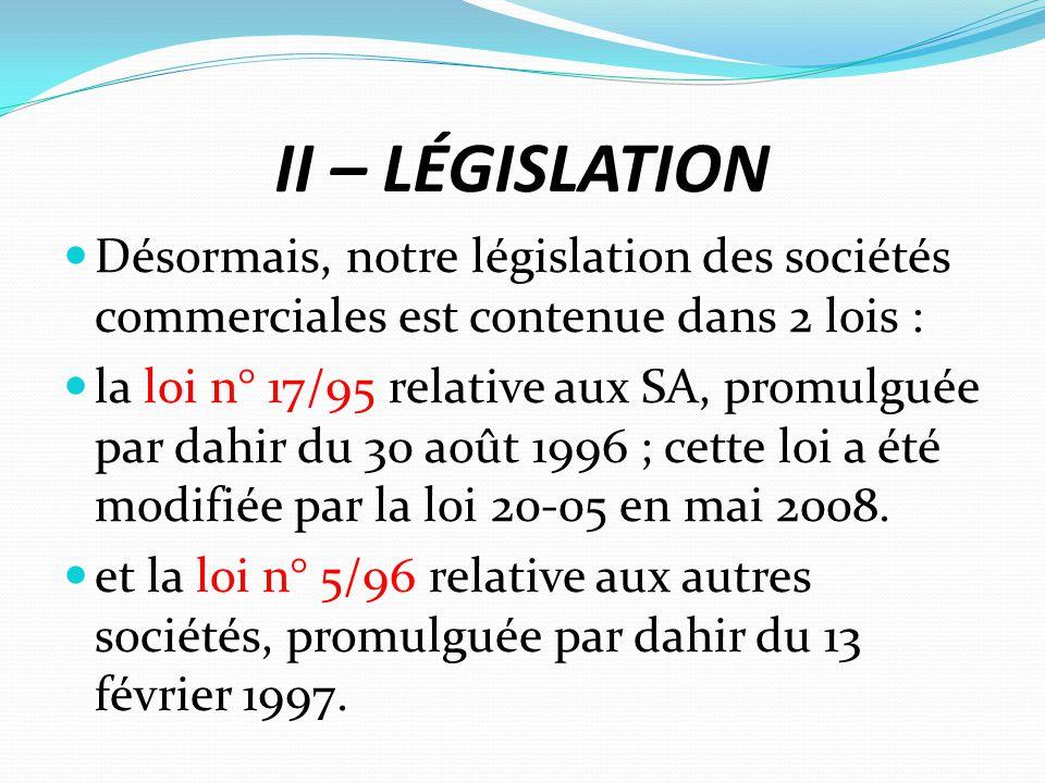 II – LÉGISLATION Désormais, notre législation des sociétés commerciales est contenue dans 2 lois :