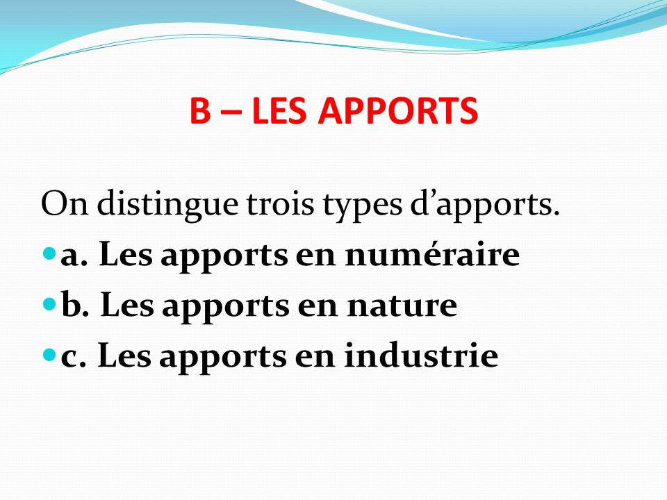 B – LES APPORTS On distingue trois types d'apports.