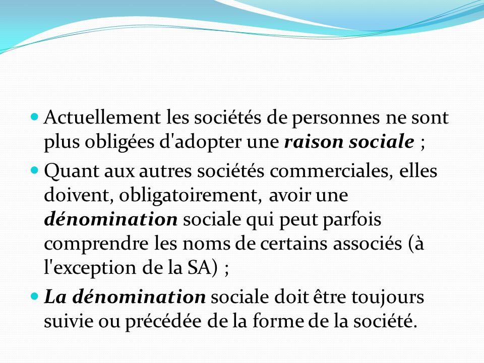 Actuellement les sociétés de personnes ne sont plus obligées d adopter une raison sociale ;