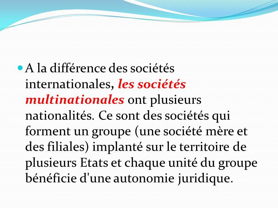 A la différence des sociétés internationales, les sociétés multinationales ont plusieurs nationalités.