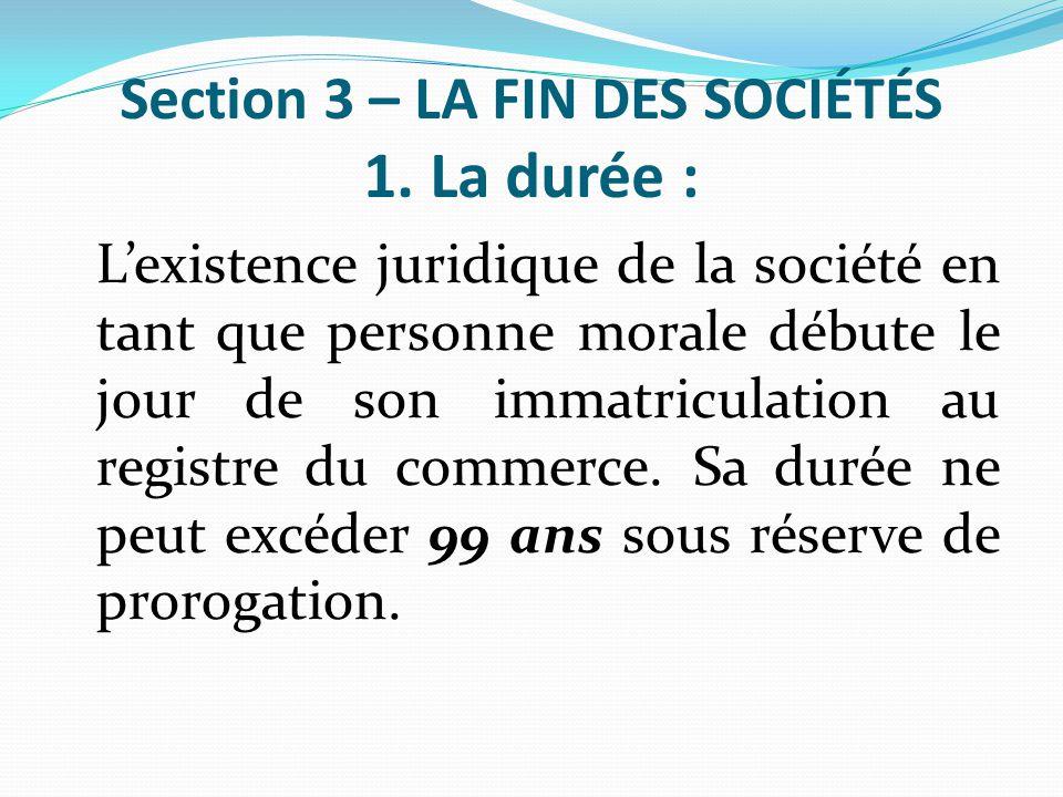 Section 3 – LA FIN DES SOCIÉTÉS 1. La durée :