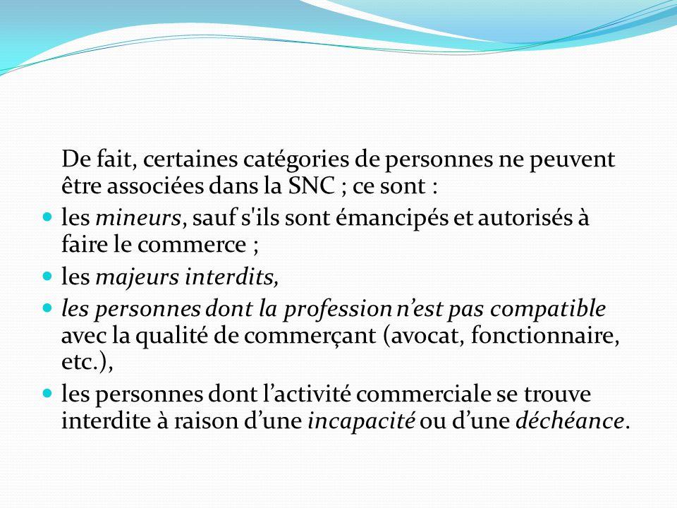 De fait, certaines catégories de personnes ne peuvent être associées dans la SNC ; ce sont :