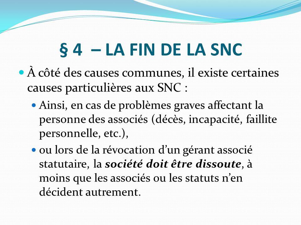 § 4 – LA FIN DE LA SNC À côté des causes communes, il existe certaines causes particulières aux SNC :