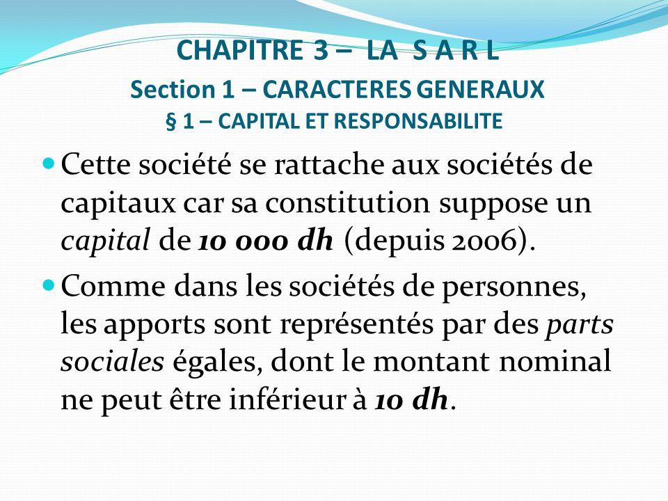 CHAPITRE 3 – LA S A R L Section 1 – CARACTERES GENERAUX § 1 – CAPITAL ET RESPONSABILITE