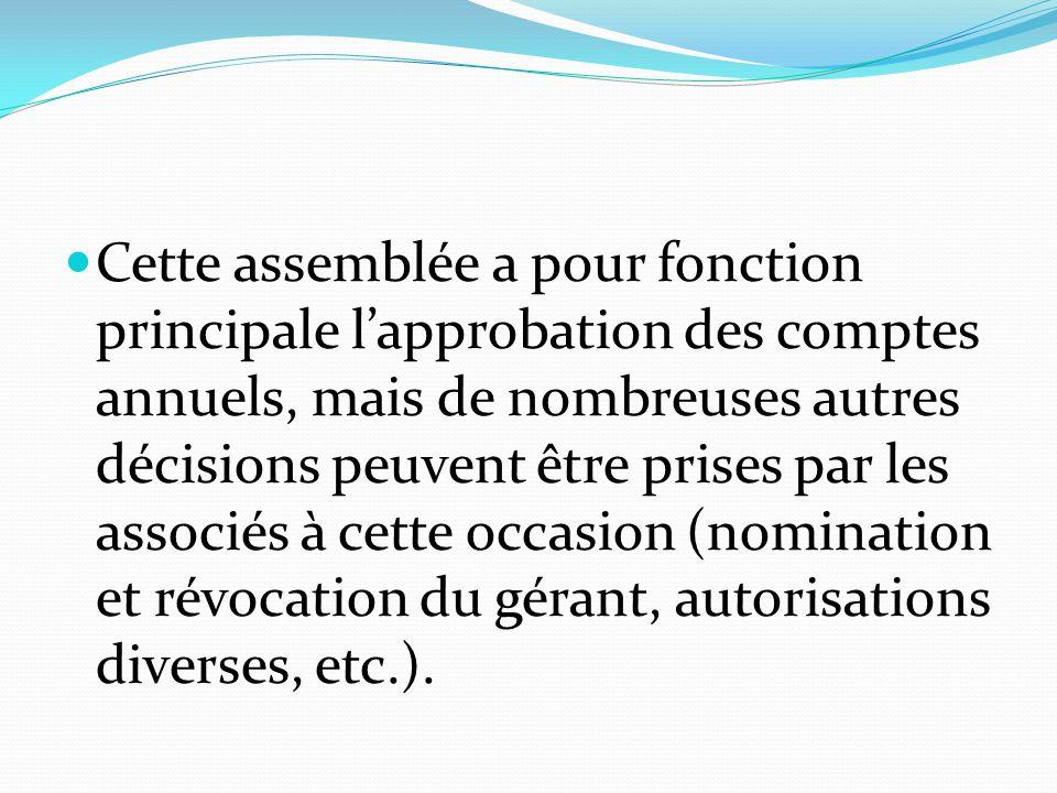 Cette assemblée a pour fonction principale l'approbation des comptes annuels, mais de nombreuses autres décisions peuvent être prises par les associés à cette occasion (nomination et révocation du gérant, autorisations diverses, etc.).