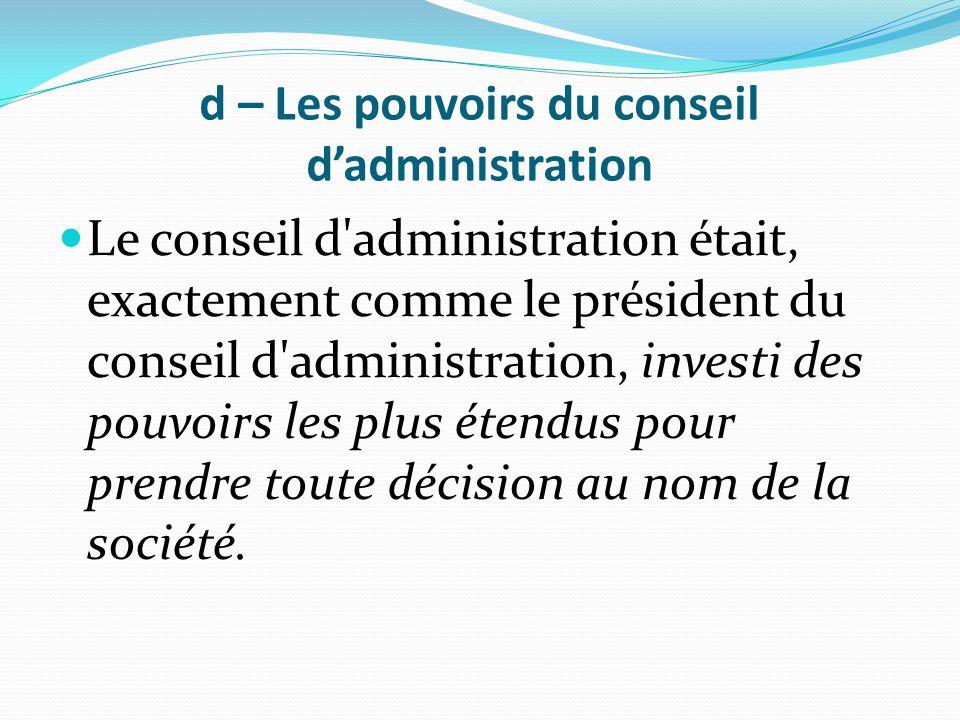 d – Les pouvoirs du conseil d'administration