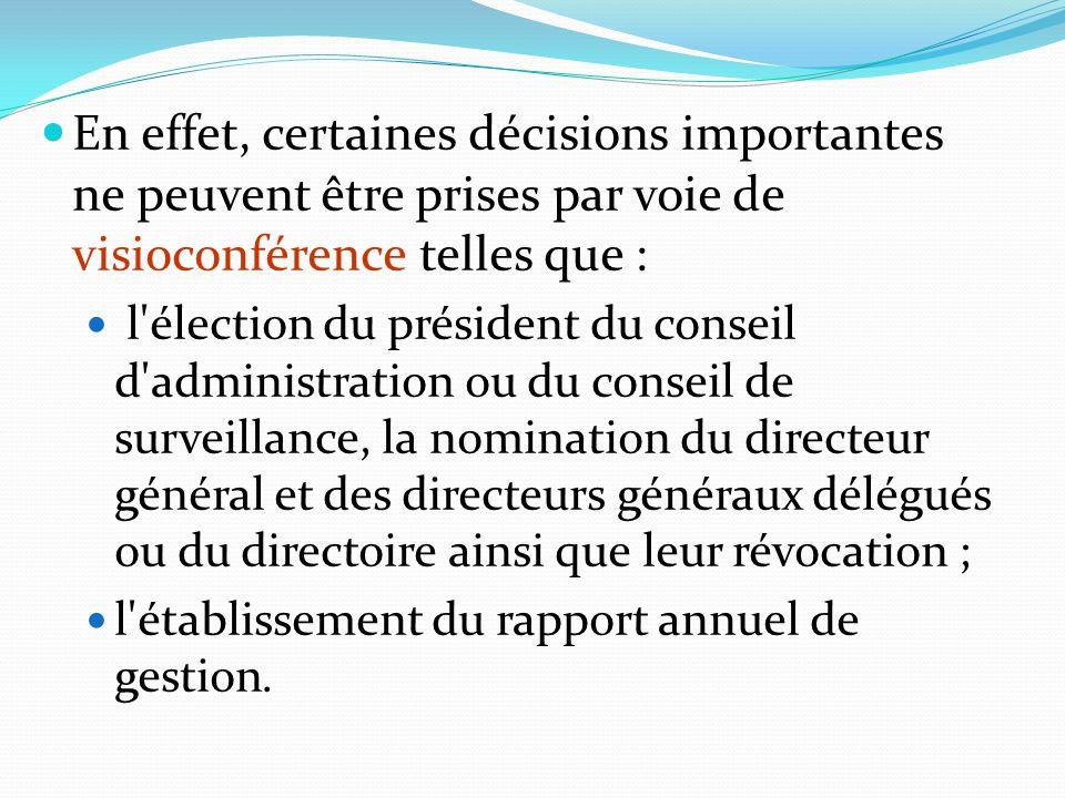 En effet, certaines décisions importantes ne peuvent être prises par voie de visioconférence telles que :