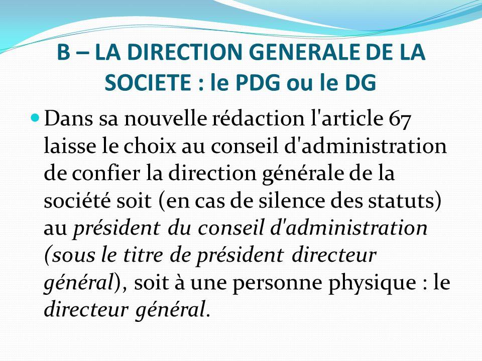B – LA DIRECTION GENERALE DE LA SOCIETE : le PDG ou le DG