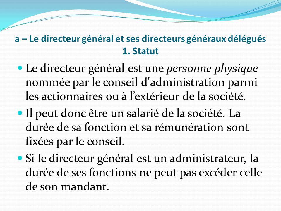 a – Le directeur général et ses directeurs généraux délégués 1. Statut