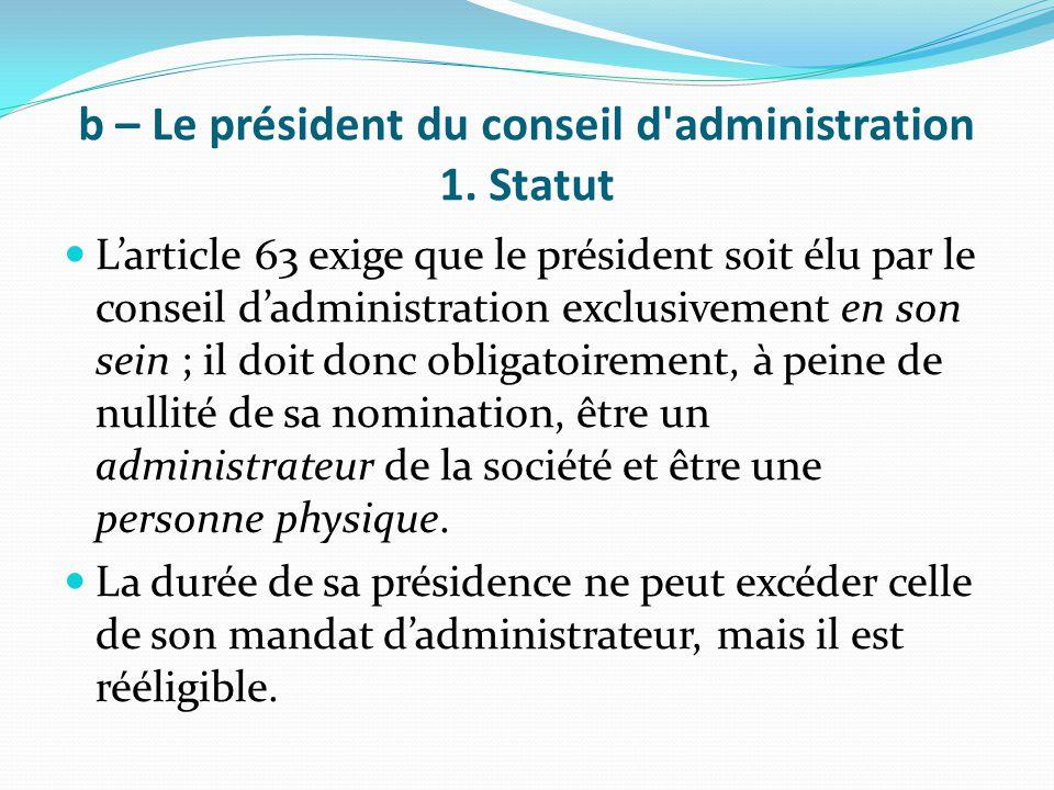 b – Le président du conseil d administration 1. Statut