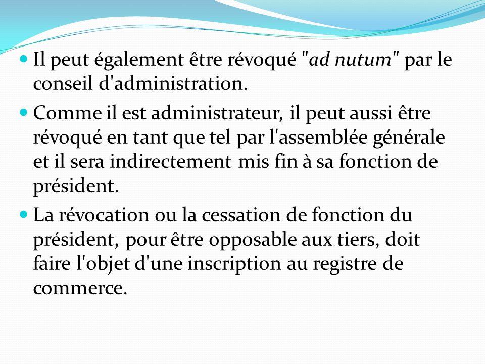 Il peut également être révoqué ad nutum par le conseil d administration.