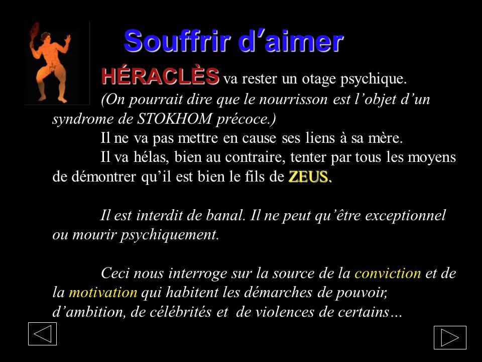 Souffrir d'aimer HÉRACLÈS va rester un otage psychique.