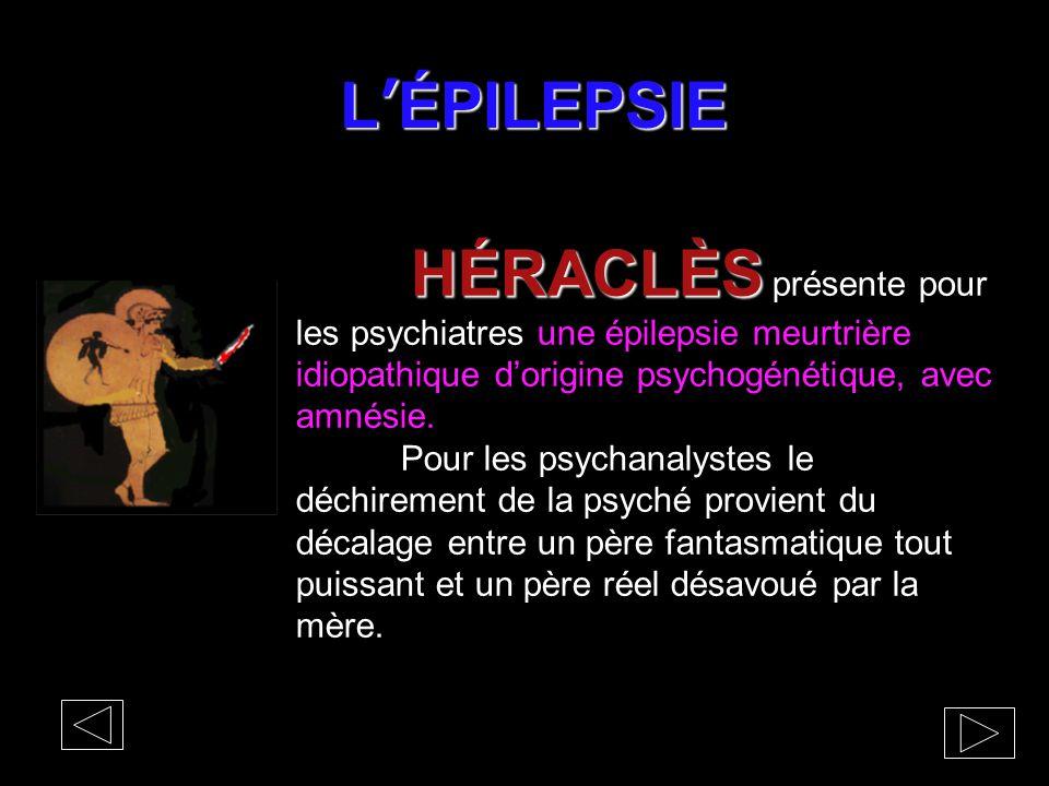 L'ÉPILEPSIE HÉRACLÈS présente pour les psychiatres une épilepsie meurtrière idiopathique d'origine psychogénétique, avec amnésie.