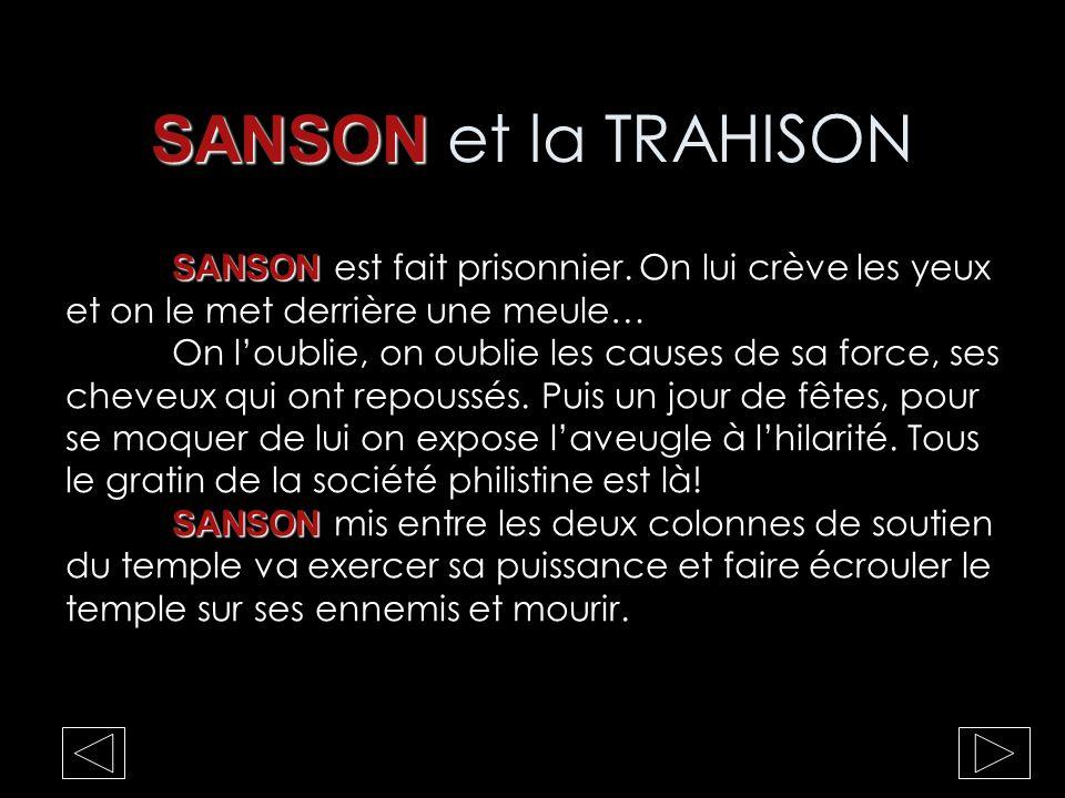 SANSON et la TRAHISON SANSON est fait prisonnier. On lui crève les yeux et on le met derrière une meule…