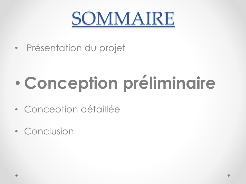 SOMMAIRE Conception préliminaire Présentation du projet