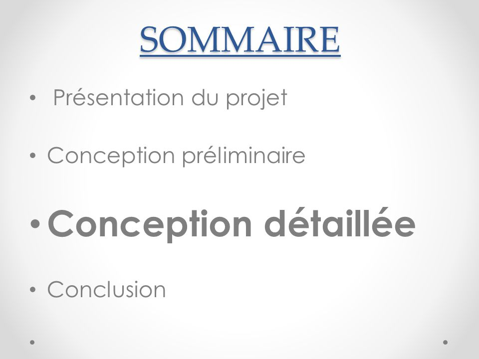 SOMMAIRE Conception détaillée Présentation du projet