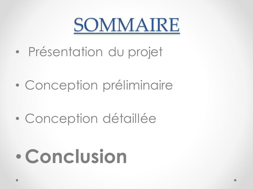 SOMMAIRE Conclusion Présentation du projet Conception préliminaire