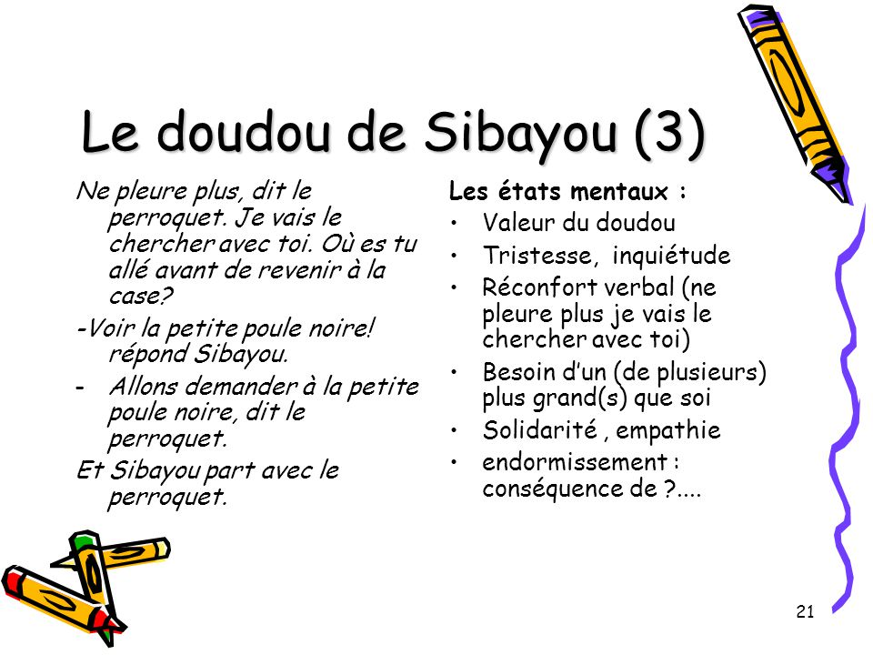 Le doudou de Sibayou (3) Ne pleure plus, dit le perroquet. Je vais le chercher avec toi. Où es tu allé avant de revenir à la case