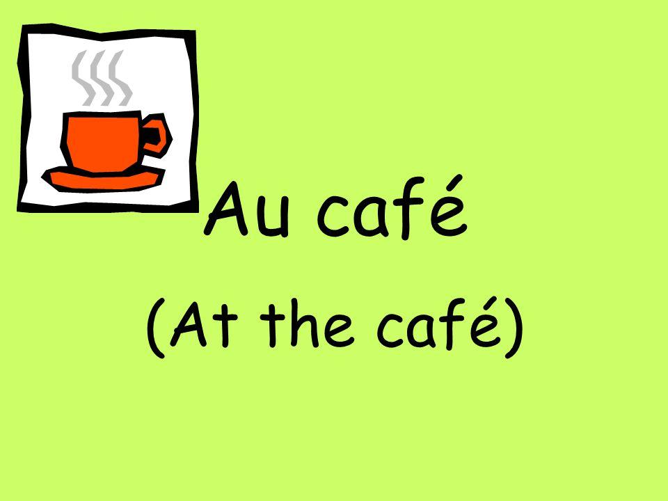 Au café (At the café)