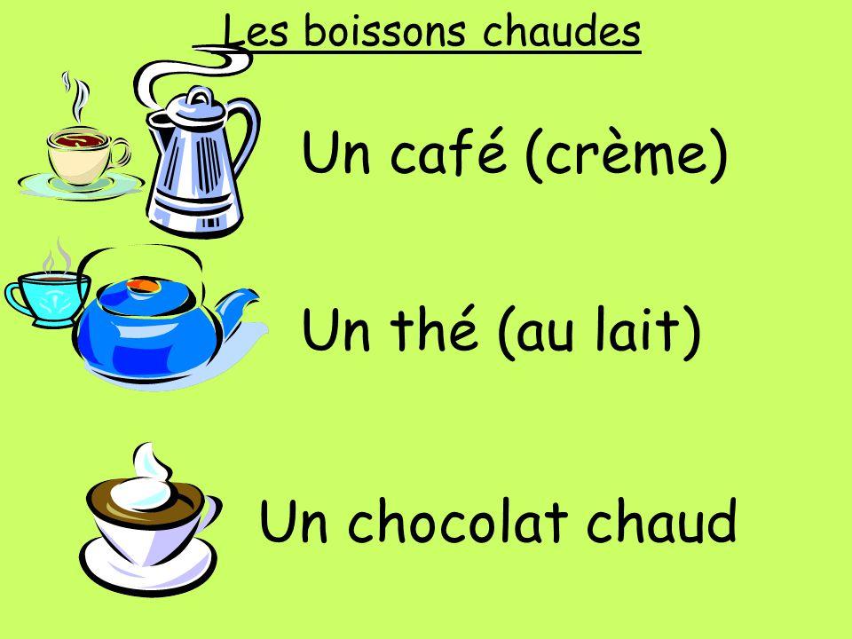 Un café (crème) Un thé (au lait) Un chocolat chaud