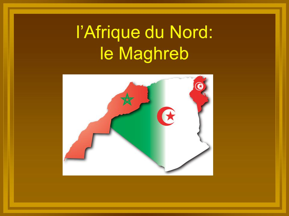l'Afrique du Nord: le Maghreb