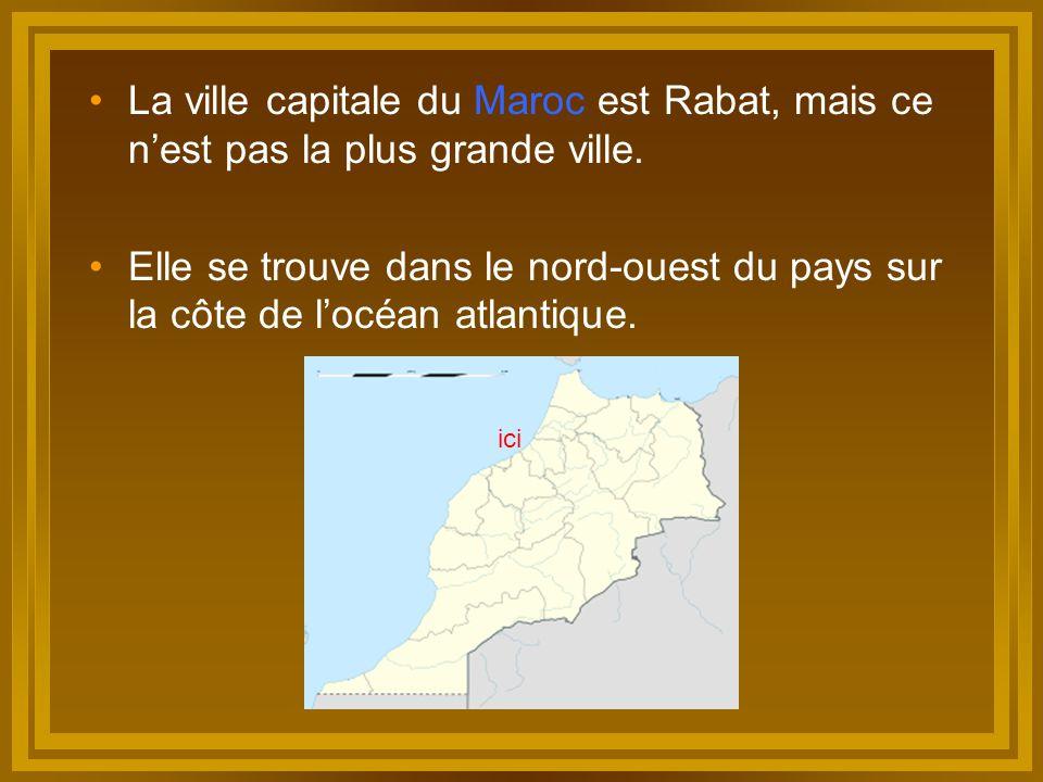 La ville capitale du Maroc est Rabat, mais ce n'est pas la plus grande ville.