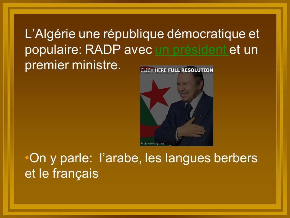L'Algérie une république démocratique et populaire: RADP avec un président et un premier ministre.