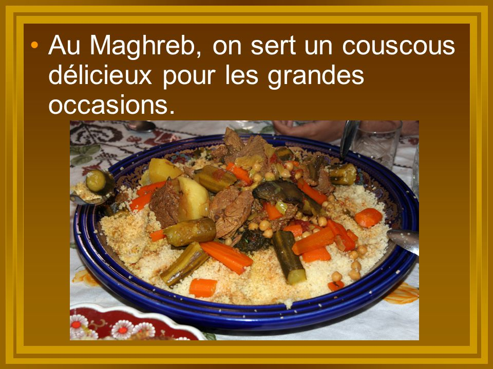 Au Maghreb, on sert un couscous délicieux pour les grandes occasions.