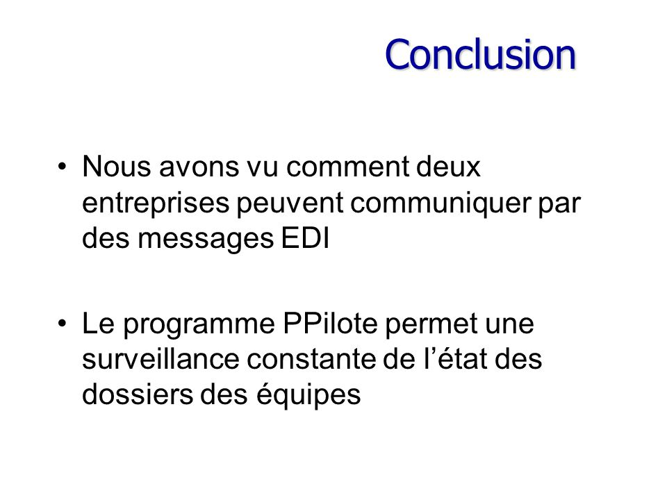 Conclusion Nous avons vu comment deux entreprises peuvent communiquer par des messages EDI.